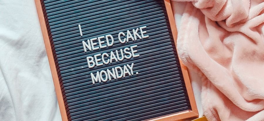 i need cake because monday sign